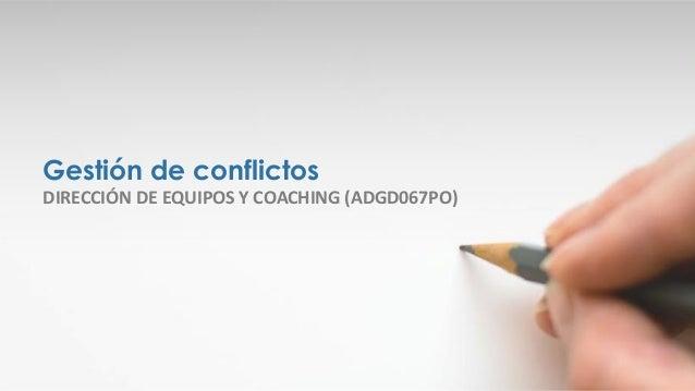 Gestión de conflictos DIRECCIÓN DE EQUIPOS Y COACHING (ADGD067PO)