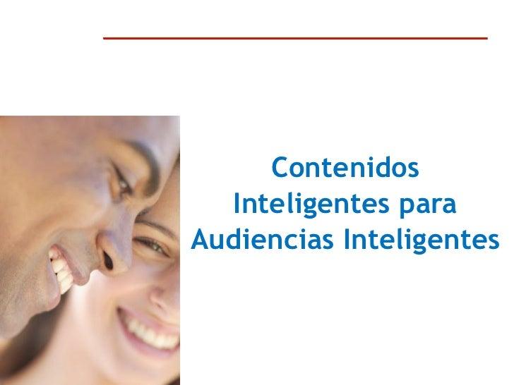 Contenidos      Inteligentes para    Audiencias Inteligentes1