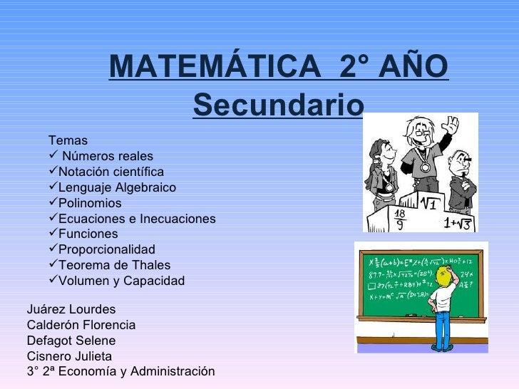 MATEMÁTICA 2° AÑO                 Secundario   Temas    Números reales   Notación científica   Lenguaje Algebraico   P...