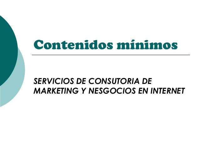 Contenidos mínimos SERVICIOS DE CONSUTORIA DE MARKETING Y NESGOCIOS EN INTERNET