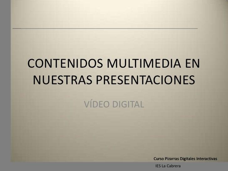CONTENIDOS MULTIMEDIA EN NUESTRAS PRESENTACIONES<br />VÍDEO DIGITAL<br />