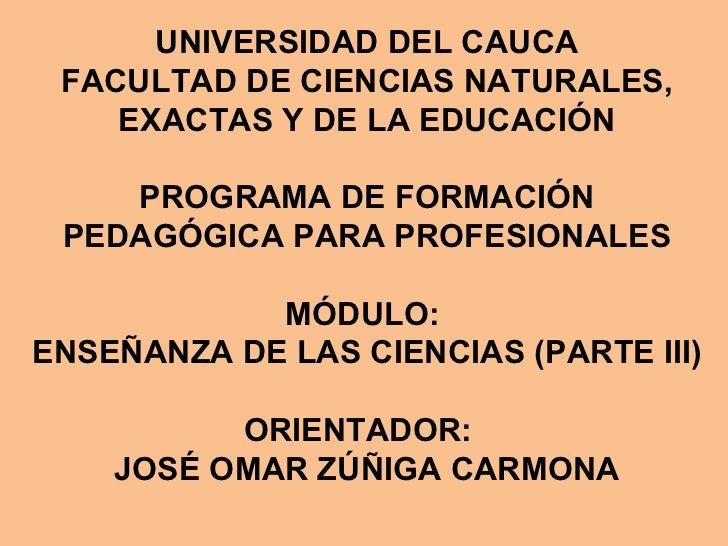 UNIVERSIDAD DEL CAUCA FACULTAD DE CIENCIAS NATURALES,    EXACTAS Y DE LA EDUCACIÓN    PROGRAMA DE FORMACIÓN PEDAGÓGICA PAR...