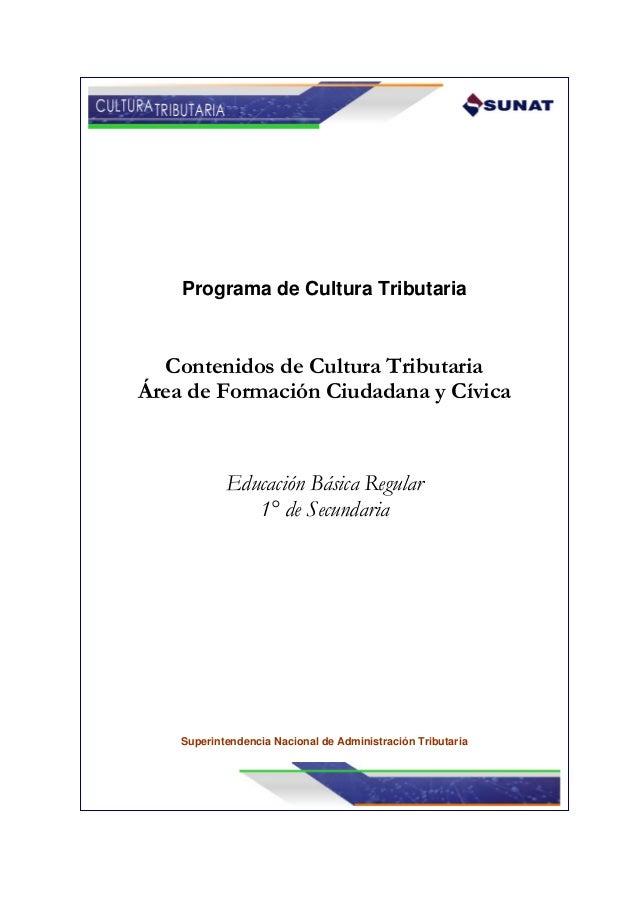 Programa de Cultura Tributaria Contenidos de Cultura Tributaria Área de Formación Ciudadana y Cívica Educación Básica Regu...