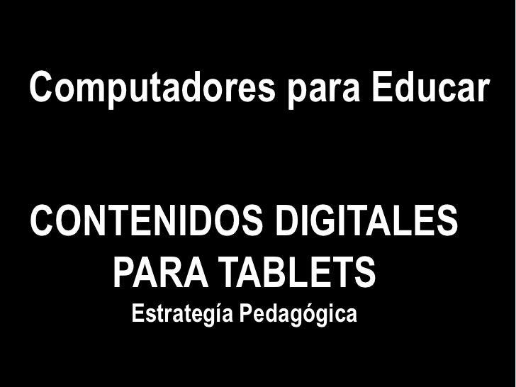 Computadores para EducarCONTENIDOS DIGITALES   PARA TABLETS     Estrategía Pedagógica