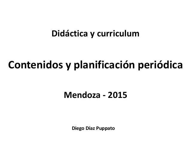 Diego Díaz Puppato Didáctica y curriculum Contenidos y planificación periódica Mendoza - 2015