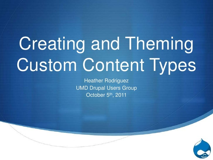 Creating and Theming Custom Content Types<br />Heather Rodriguez<br />UMD Drupal Users Group<br />October 5th, 2011<br />