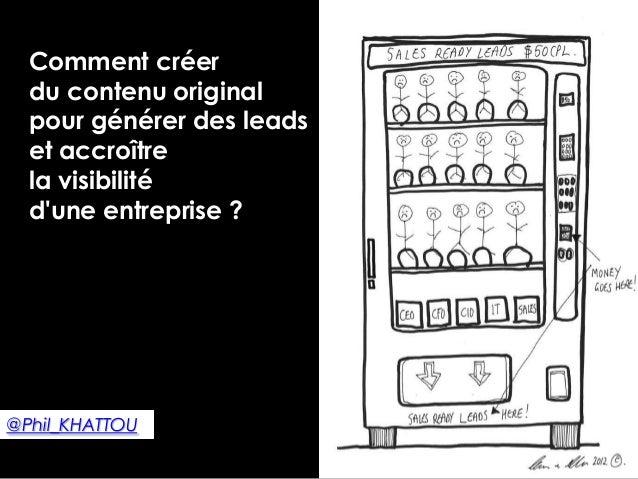 Comment créer  du contenu original  pour générer des leads  et accroître  la visibilité  dune entreprise ?@Phil_KHATTOU