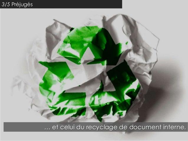 3/5 Préjugés               … et celui du recyclage de document interne.
