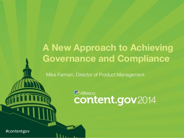 A New Approach to Achieving Governance and Compliance Mike Farman, Director of Product Management  #contentgov
