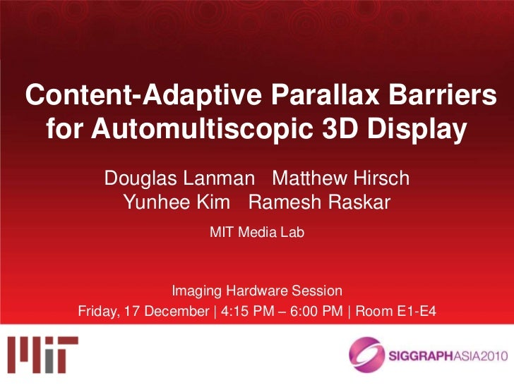 Content-Adaptive Parallax Barriers for Automultiscopic 3D Display<br />Douglas Lanman   Matthew Hirsch<br />Yunhee Kim   R...
