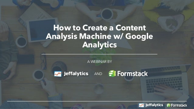 How to Create a Content Analysis Machine w/ Google Analytics A WEBINAR BY AND