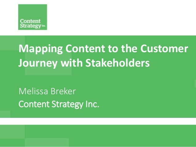www.ContentStrategyInc.com @MelissaBreker @Kathy_CS_Inc #LavaCon Mapping Content to the Customer Journey with Stakeholders...