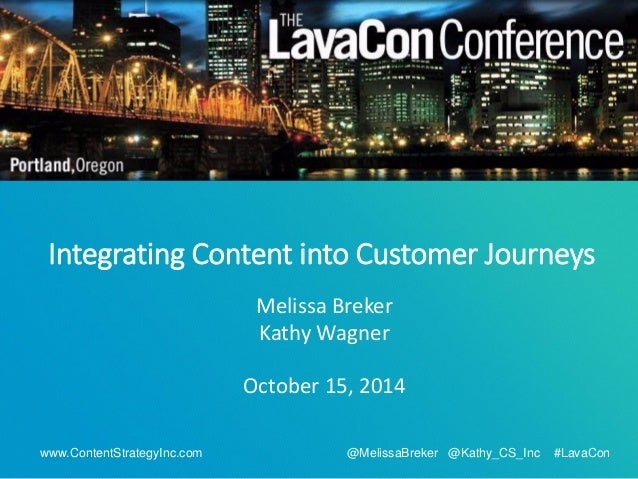 www.ContentStrategyInc.com @MelissaBreker @Kathy_CS_Inc #LavaCon  Integrating Content into Customer Journeys  Melissa Brek...