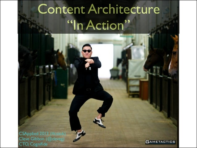 "Content Architecture	  ""In Action""  CSApplied 2013 (#csauk)	  Cleve Gibbon (@cleveg)	  CTO, Cognifide"