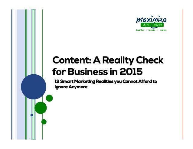 Content: A Reality Check for Business in 2015 13 Smart Marketing Realities you Cannot Afford to Ignore Anymore