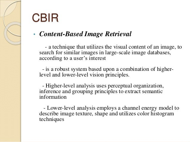 content based image retrieval system System all content-based retrieval methods can be  the first level of classification of content-based image retrieval methods programming and.