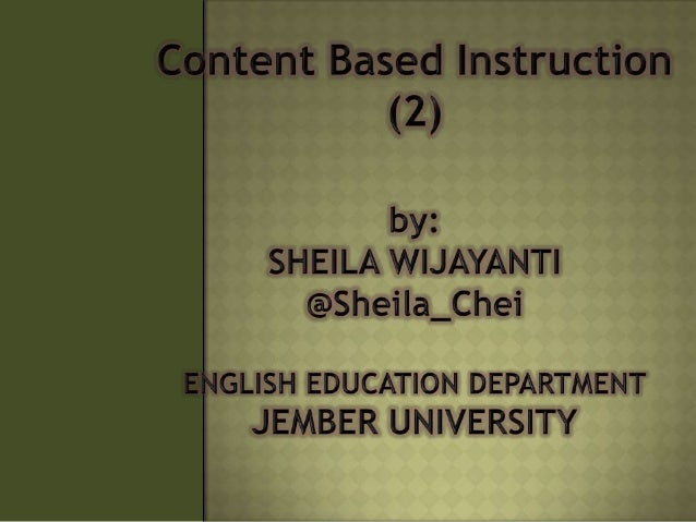 Content–based Instruction refers to an approach to second language teaching in which is organized around the context or in...