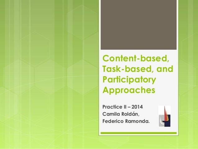 Content-based, Task-based, and Participatory Approaches Practice II – 2014 Camila Roldán, Federico Ramonda.