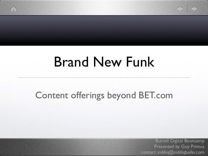 Brand New Funk  Content offerings beyond BET.com                                   Burrell Digital Bootcamp               ...