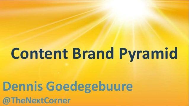 Content Brand Pyramid Dennis Goedegebuure @TheNextCorner