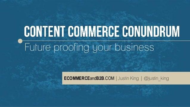 Copyright © 2014 | eCommerceandB2B.com  Future proofing your business  ECOMMERCEandB2B.COM |Justin King | @justin_king