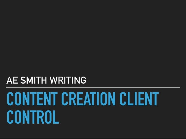 CONTENT CREATION CLIENT CONTROL AE SMITH WRITING