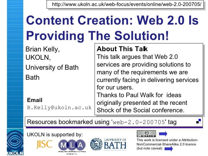 Content Creation: Web 2.0 Is Providing The Solution! Brian Kelly,  UKOLN, University of Bath Bath Email [email_address] UK...