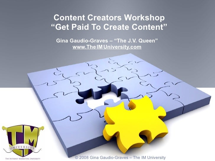 """Content Creators Workshop """"Get Paid To Create Content"""" Gina Gaudio-Graves – """"The J.V. Queen"""" www.The   IM   University.com..."""