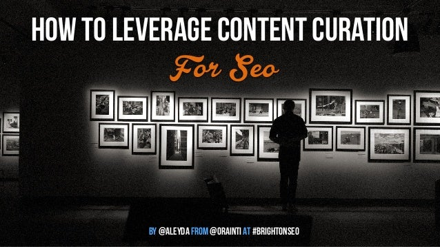 how to leverage content curation  For Seo  by @aleyda from @orainti at #brightonseo