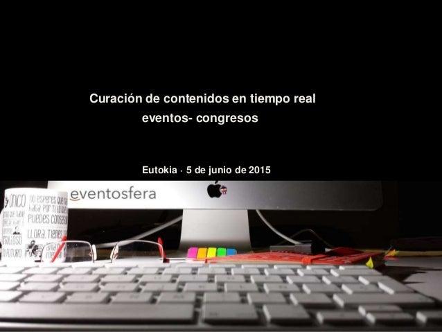 Curación de contenidos en tiempo real Eutokia · 5 de junio de 2015 eventos- congresos