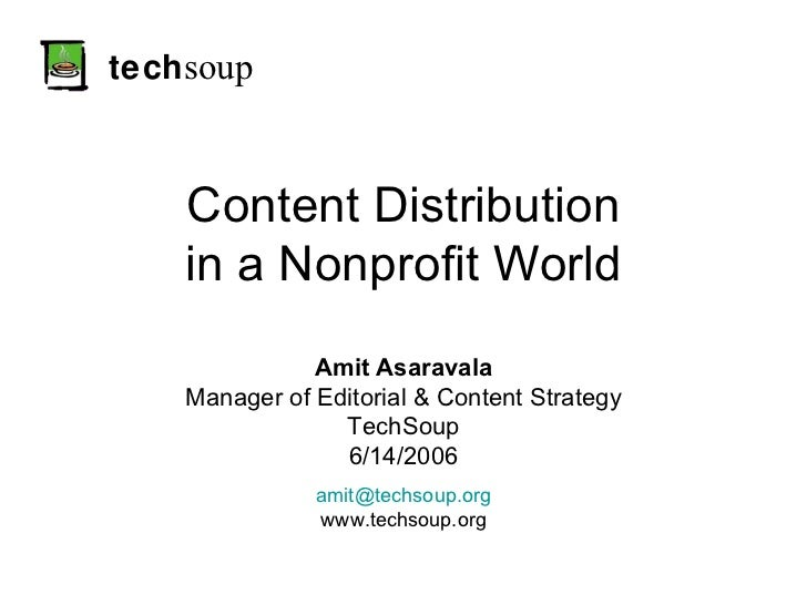 tech soup Content Distribution in a Nonprofit World Amit Asaravala Manager of Editorial & Content Strategy TechSoup 6/14/2...