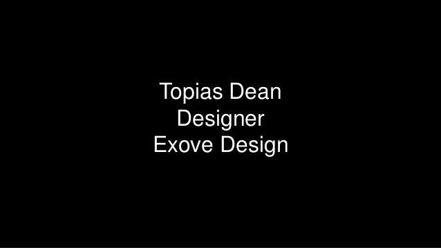 Topias Dean Designer Exove Design