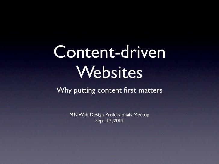 Content-driven  WebsitesWhy putting content first matters   MN Web Design Professionals Meetup            Sept. 17, 2012