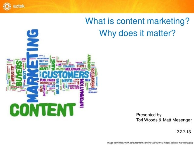 What is content marketing?  Why does it matter?                                 Presented by                              ...