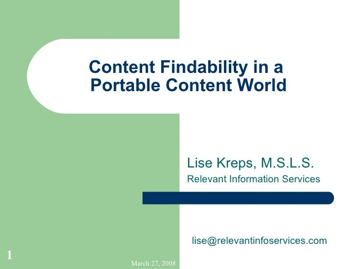 Content Findability in a  Portable Content World Lise Kreps, M.S.L.S. Relevant Information Services [email_address]