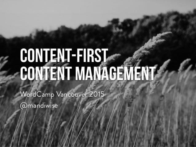 Content-First Content Management WordCamp Vancouver 2015 @mandiwise