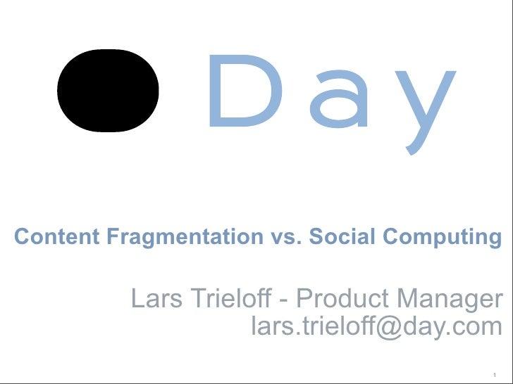 Content Fragmentation vs. Social Computing            Lars Trieloff - Product Manager                      lars.trieloff@d...