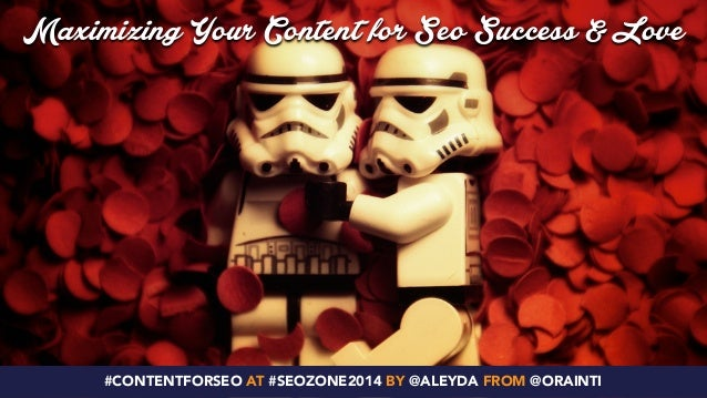 Maximizing Your Content for Seo Success & Love  #CONTENTFORSEO AT #SEOZONE2014 BY @ALEYDA FROM @ORAINTI