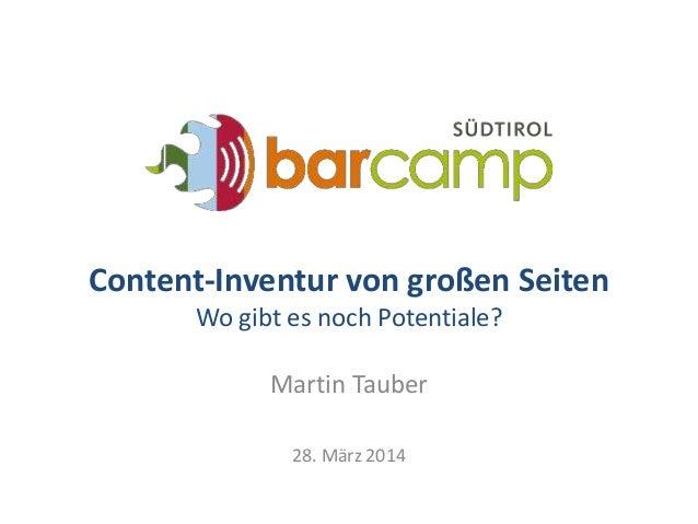 Content-Inventur von großen Seiten Wo gibt es noch Potentiale? Martin Tauber 28. März 2014