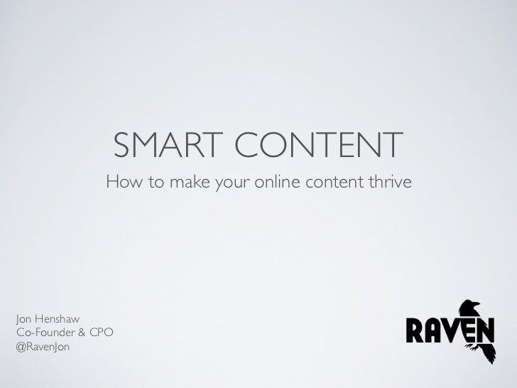 SMART CONTENT              How to make your online content thriveJon HenshawCo-Founder & CPO@RavenJon