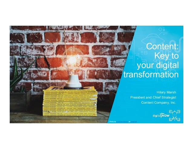 the key to digital transformation Content: Key to your digital transformation Hilary Marsh President and Chief Strategist ...