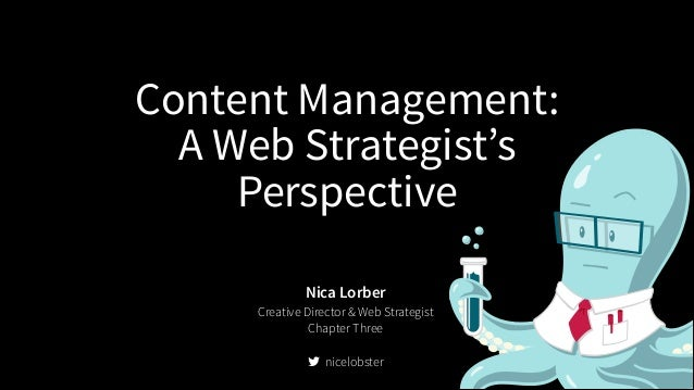 Content Management: A Web Strategist's Perspective Nica Lorber Creative Director & Web Strategist Chapter Three ! ! nicelo...