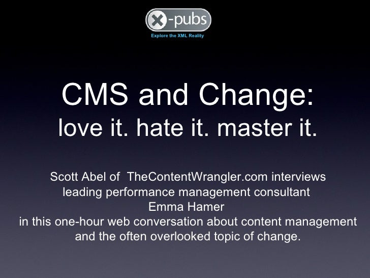 CMS and Change: love it. hate it. master it. Scott Abel of  TheContentWrangler.com interviews leading performance manageme...