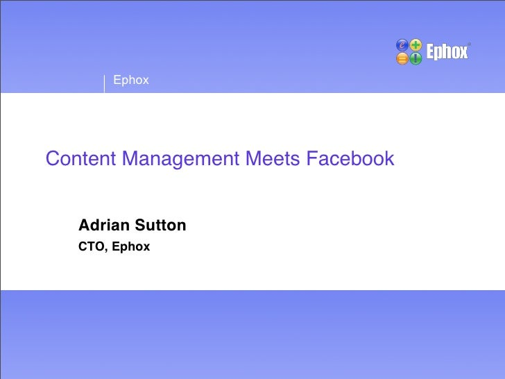 Ephox     Content Management Meets Facebook      Adrian Sutton    CTO, Ephox