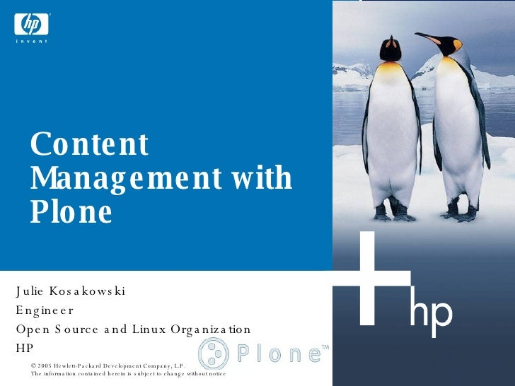 Julie Kosakowski Engineer Open Source and Linux Organization HP Content Management with Plone