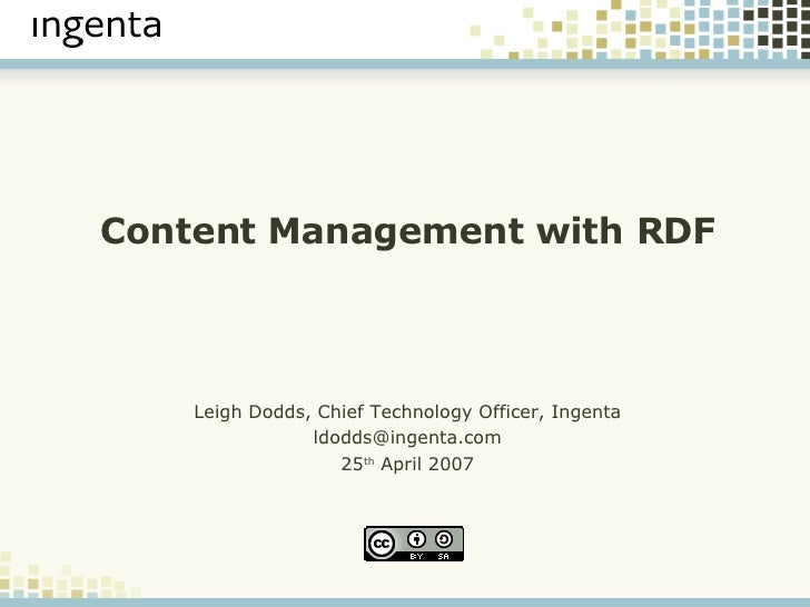 Content Management with RDF <ul><ul><li>Leigh Dodds, Chief Technology Officer, Ingenta </li></ul></ul><ul><ul><li>[email_a...
