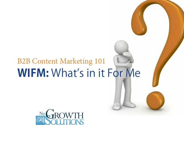 B2B Content Marketing 101  WIFM: What's in it For Me