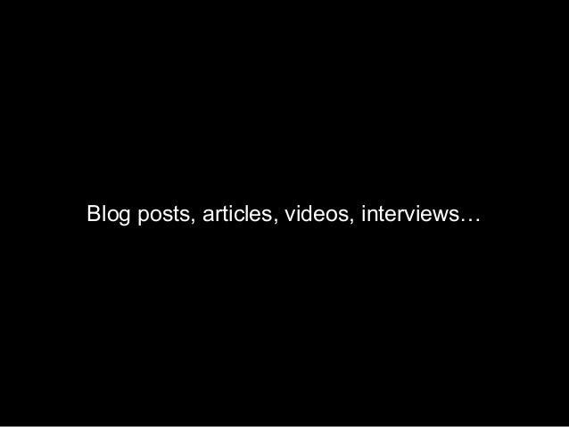 Blog posts, articles, videos, interviews…