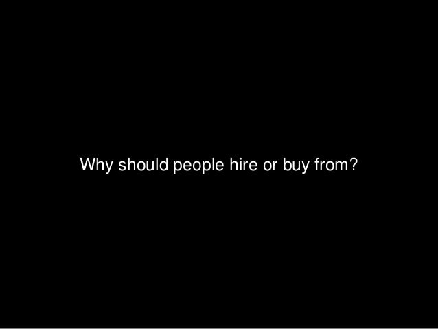 Why should people hire or buy from?