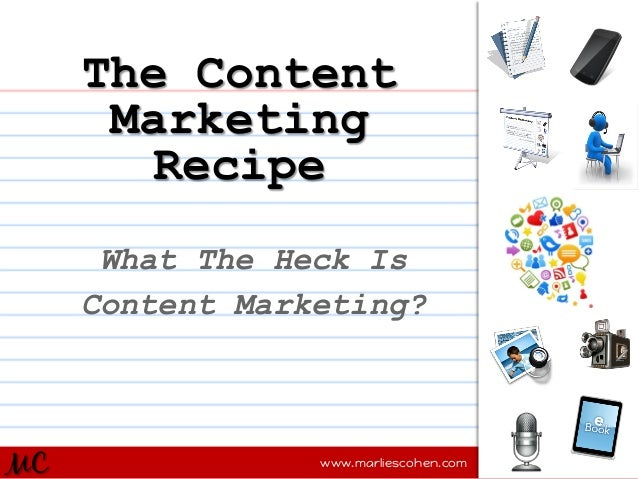 The Content Marketing Recipe What The Heck Is Content Marketing?  MC  www.marliescohen.com